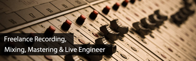 Freelance Recording, Mixing, Mastering and Live Engineer